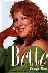 Bette: An Intimate Biography of Bette Midler