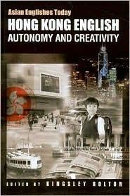 Hong Kong English: Autonomy And Creativity (Asian Englishes Today)