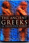 The Ancient Greeks: In Their Own Words