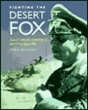 Fighting the Desert Fox: Rommel's Campaigns in North Africa April 1941 to August 1942