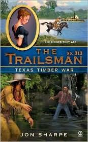 Texas Timber War (The Trailsman, #313)