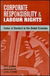 Corporate Responsibility And Labour Rights: Codes Of Conduct In The Global Economy