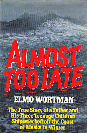 Almost Too Late: The True Story of a Father and His Three Children Shipwrecked Off the Coast of Wintry Alaska
