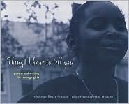 Things I Have to Tell You: Poems and Writings by Teenage Girls