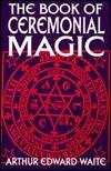 The Book of Ceremonial Magic by Arthur Edward Waite