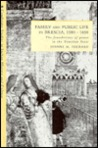 Family And Public Life In Brescia, 1580 1650: The Foundations Of Power In The Venetian State