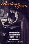 Restless Spirits: Ghost Stories by American Women, 1872-1926