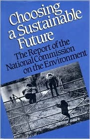 Choosing a Sustainable Future: The Report Of The National Commission On The Environment