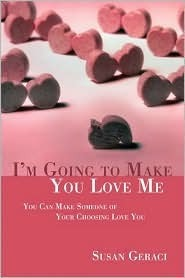 I'm Going to Make You Love Me: You Can Make Someone of Your Choosing Love You: This Book Tells You How