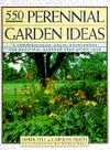 Five Hundred Fifty Perennial Garden Ideas: A Comprehensive Visual Sourcebook for Beautiful Gardens Year After Year