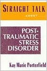 Straight Talk about Post-Traumatic Stress Disorder: Coping with the Aftermath of Trauma