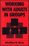 Working With Adults In Groups: Integrating Cognitive Behavioral And Small Group Strategies (Jossey Bass Social And Behavioral Science Series)