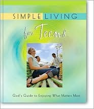 Simple Living for Teens: God's Guide to Enjoying What Matters Most