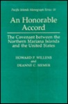 An Honorable Accord : The Covenant Between the Northern Mariana Islands and the United States (Pacific Islands Monograph Series, No. 18.)