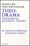 Theo-Drama: Theological Dramatic Theory : The Dramatis Personae : The Person in Christ (Theo-Drama, #3)