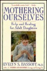 Mothering Ourselves: Help and Healing for Adult Daughters
