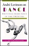 Andr� Levinson on Dance: Writings from Paris in the Twenties.