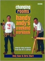 Changing Rooms: Handy Andy's Weekend Workbook: Step-By-Step Projects from the Hit TV Series
