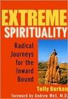 Extreme Spirituality: Radical Journeys for the Inward Bound