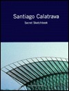 Santiago Calatrava: Secret Sketchbook