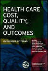 Health Care Cost, Quality and Outcomes: Ispor Book of Terms