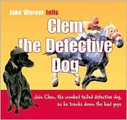 Clem the Detective Dog: Join Clem, the Crooked Tailed Detective Dog, as He Tracks Down the Bad Guys