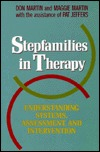 Stepfamilies in Therapy Understanding Systems, Assessment, and Intervention (Jossey Bass Social and Behavioral Science Series)