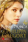 A Rainha Branca by Philippa Gregory
