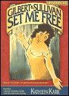 Gilbert & Sullivan Set Me Free by Kathleen Karr