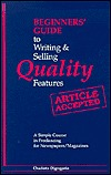 Beginners' Guide to Writing and Selling Quality Features: A Simple Course in Freelancing for Newspapers/Magazines