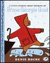 Brave Georgie Goat by Denis Roche