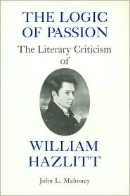 The Logic of Passion: The Literary Criticism of William Hazlitt