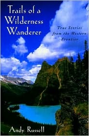 Trails of a Wilderness Wanderer by Andy Russell