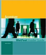 Accenture: Wetfeet Insider Guide, 2005 Edition