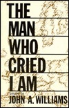 The Man Who Cried I Am by John A. Williams