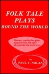 Folk Tale Plays Round The World: A Collection Of Royalty Free, One Act Plays About Lands Far And Near