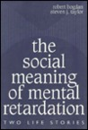The Social Meaning of Mental Retardation: Two Life Stories: