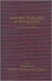 Golden Garland of Eloquence =: Legs Bshad Gser Phreng