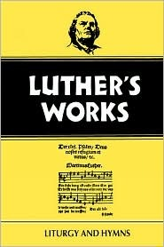Luther's Works Liturgy and Hymns (Luther's Works)