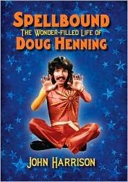 Spellbound: the wonder-filled life of doug henning by John Harrison