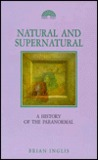 Natural And Supernatural: A History Of The Paranormal From Earliest Times To 1914
