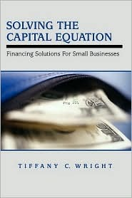 Solving the Capital Equation: Financing Solutions for Small Businesses