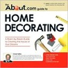 About.com Guide to Home Decorating: A Room-By-Room Guide to Creating the House of Your Dreams