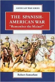 The Spanish-American War: Remember the Maine (American War)