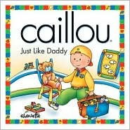 Caillou Just Like Daddy (North Star by Christine L'Heureux