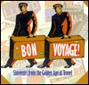 Bon Voyage!: Souvenirs from the Golden Age of Travel