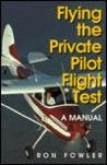 Flying: The Private Pilot Flight Test : A Manual