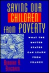 Saving Our Children From Poverty: What the United States Can Learn From France: What the United States Can Learn From France
