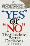 Ebook Yes or No: The Guide to Better Decisions by Spencer Johnson DOC!