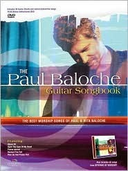 The Paul Baloche Guitar Songbook: The Best Worship Songs of Paul and Rita Baloche